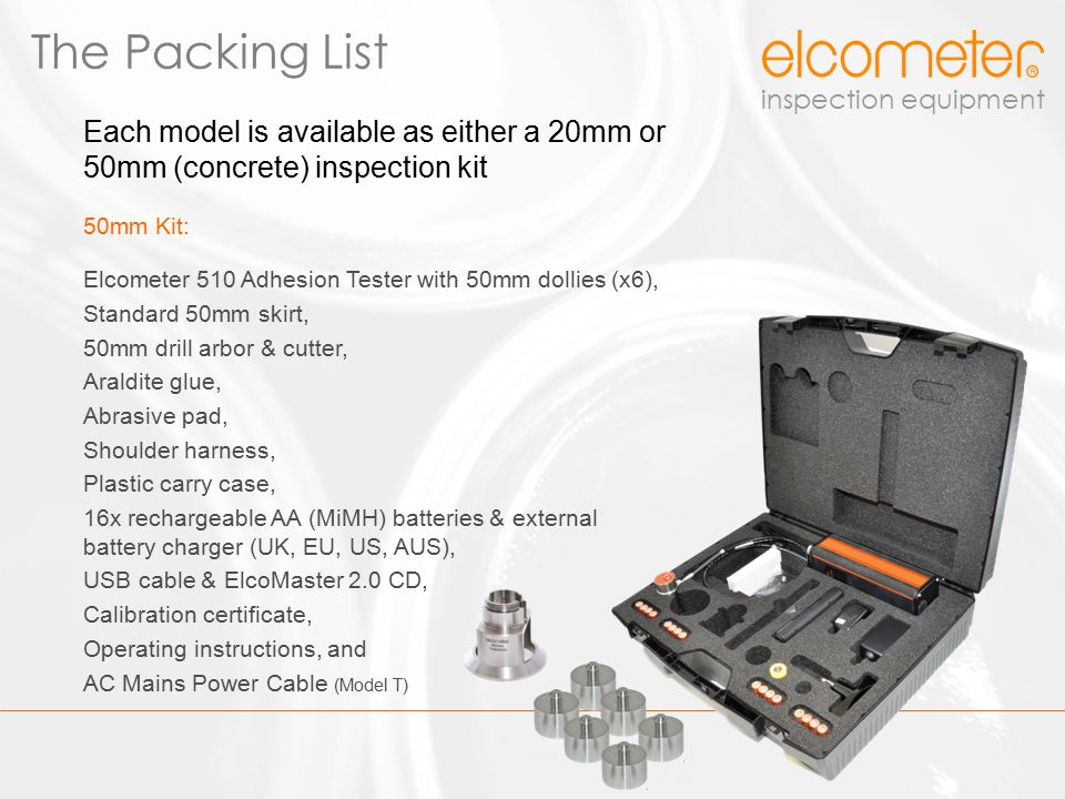 The Packing List Each model is available as either a 20mm or 50mm (concrete) inspection kit. 50mm Kit: