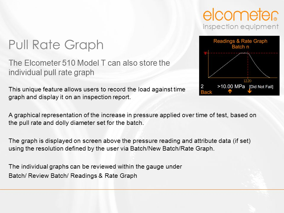 Pull Rate Graph The Elcometer 510 Model T can also store the individual pull rate graph.