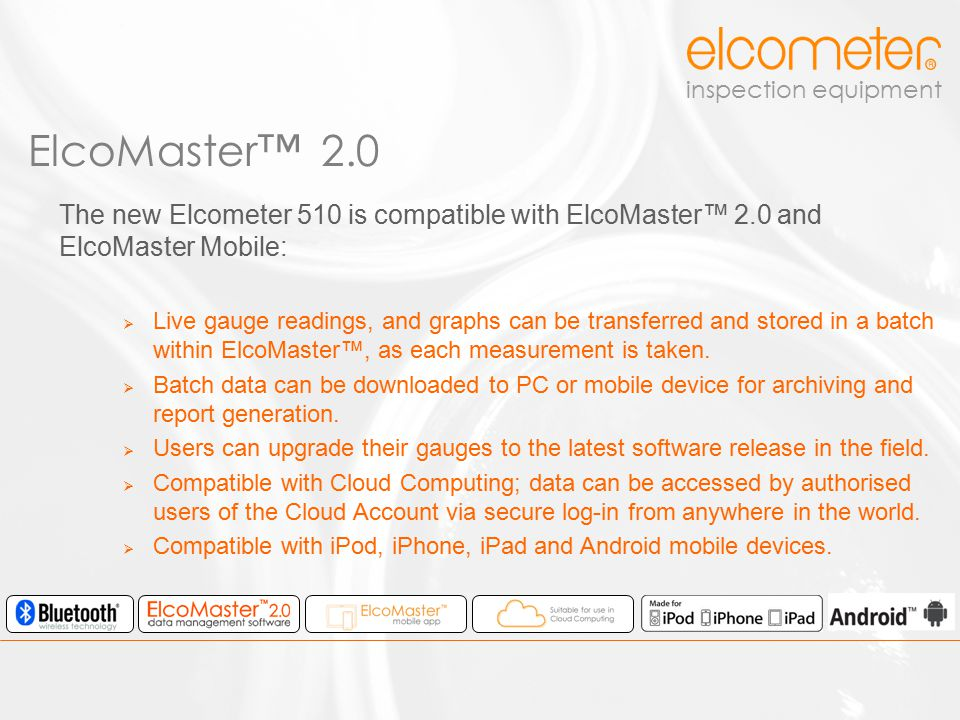 ElcoMaster™ 2.0 The new Elcometer 510 is compatible with ElcoMaster™ 2.0 and ElcoMaster Mobile: