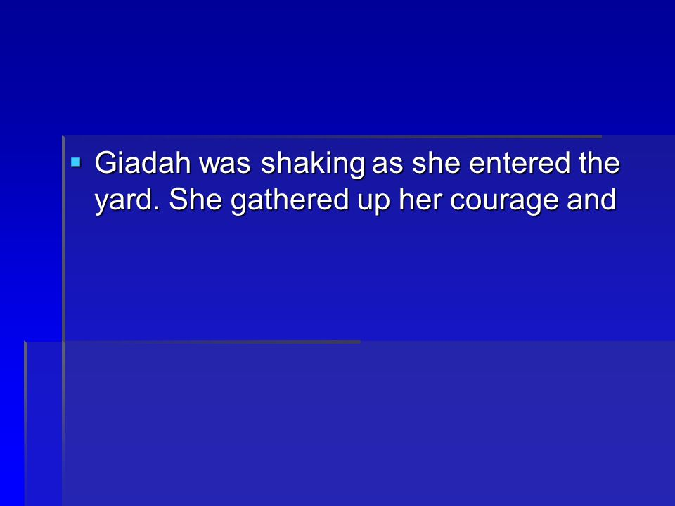 Giadah was shaking as she entered the yard