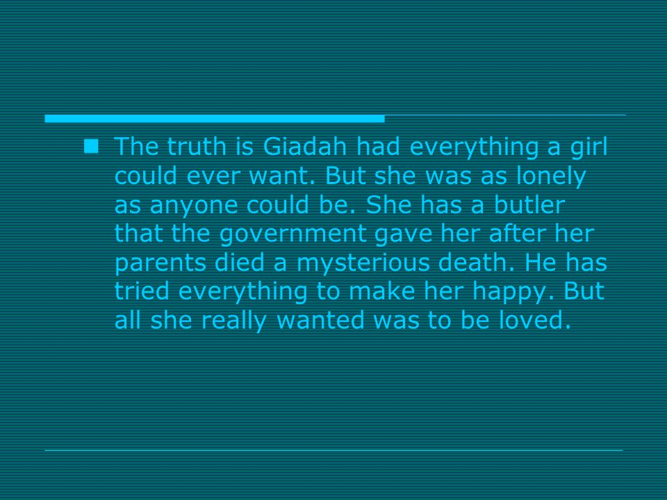 The truth is Giadah had everything a girl could ever want