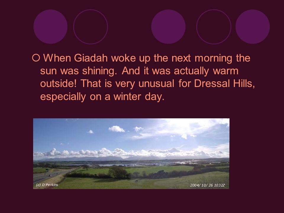When Giadah woke up the next morning the sun was shining
