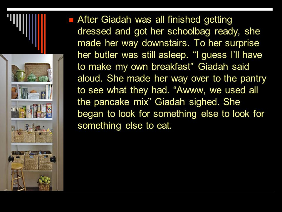 After Giadah was all finished getting dressed and got her schoolbag ready, she made her way downstairs.