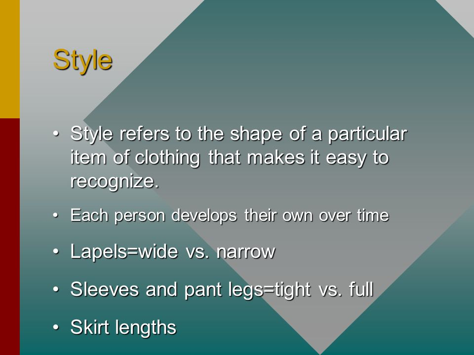 Style Style refers to the shape of a particular item of clothing that makes it easy to recognize.