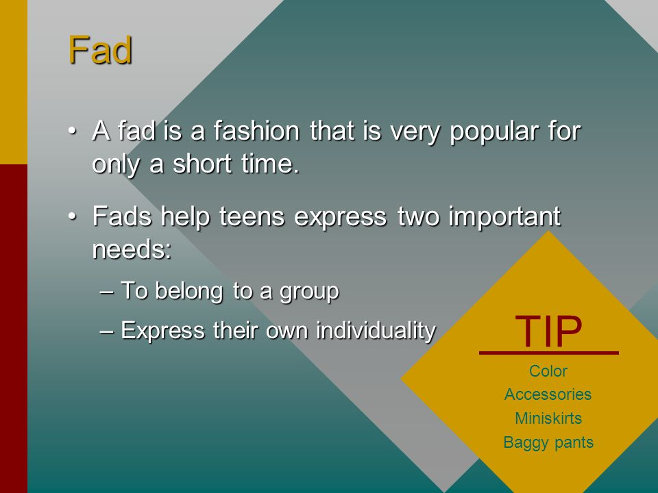 TIP Fad A fad is a fashion that is very popular for only a short time.