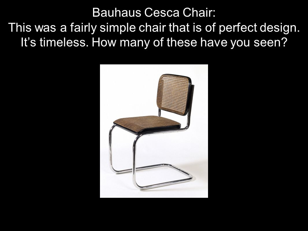 Bauhaus Cesca Chair: This was a fairly simple chair that is of perfect design.