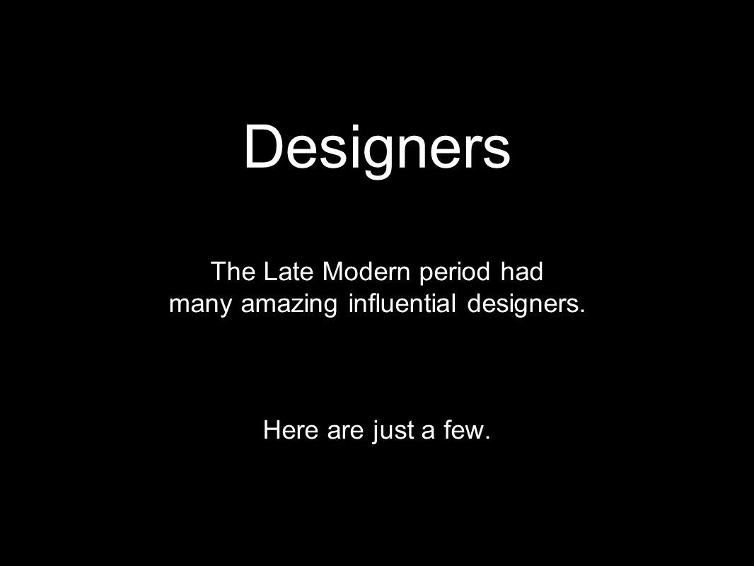 Designers The Late Modern period had