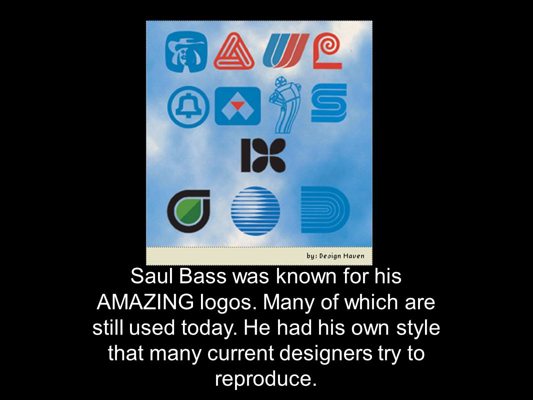 Saul Bass was known for his AMAZING logos