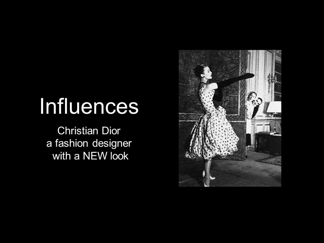 Influences Christian Dior a fashion designer with a NEW look