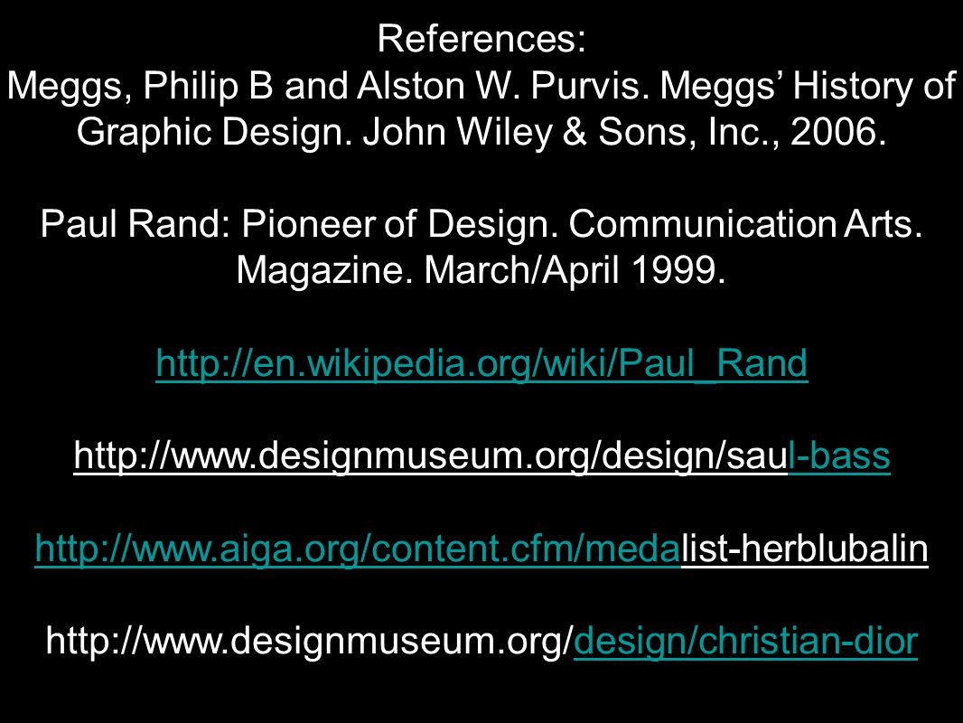 References: Meggs, Philip B and Alston W. Purvis. Meggs' History of Graphic Design. John Wiley & Sons, Inc., 2006.