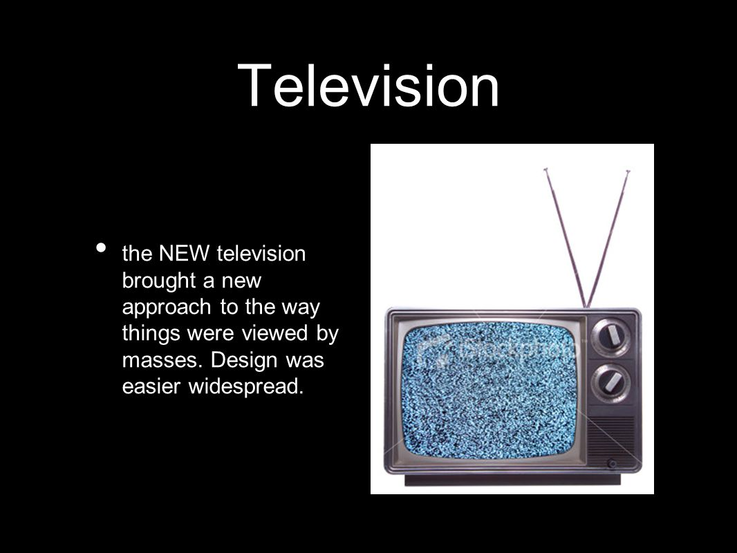 Television the NEW television brought a new approach to the way things were viewed by masses.
