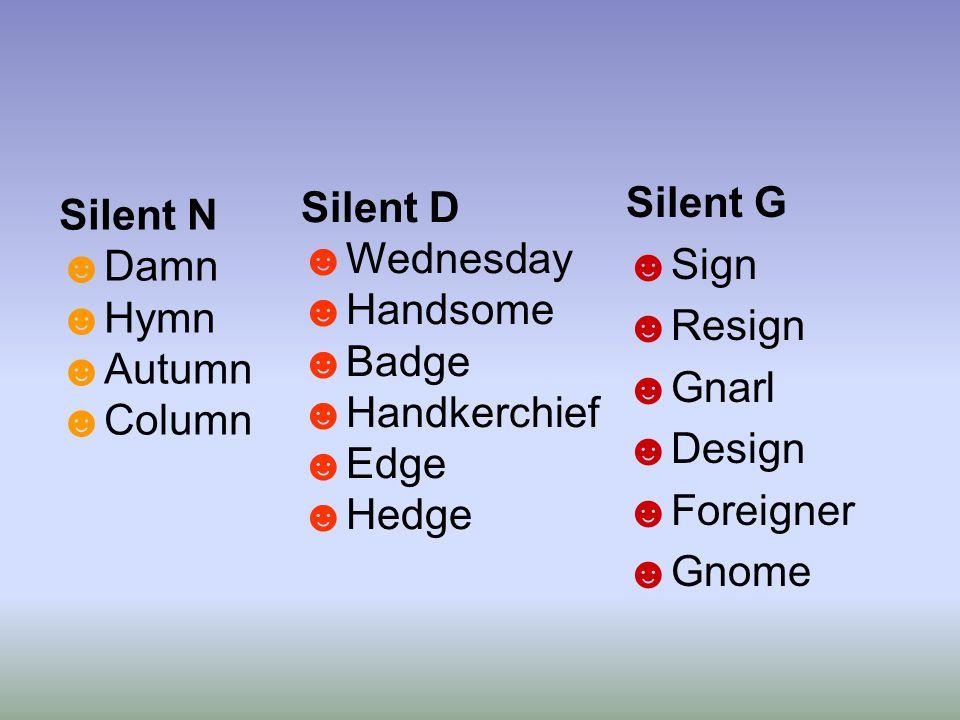 Silent D Wednesday. Handsome. Badge. Handkerchief. Edge. Hedge. Silent G. Sign. Resign. Gnarl.
