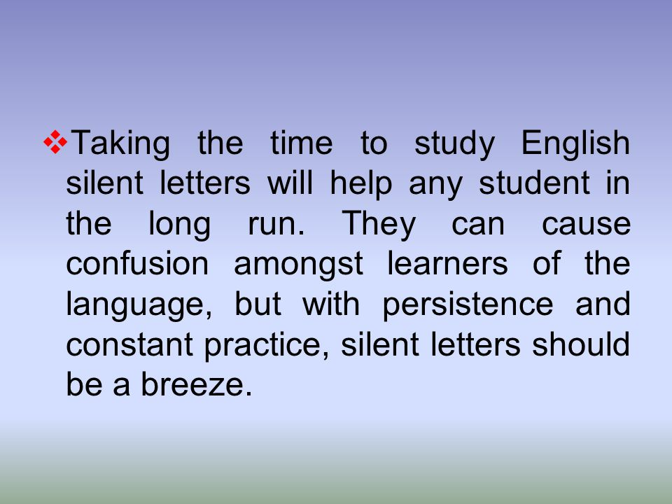 Taking the time to study English silent letters will help any student in the long run.