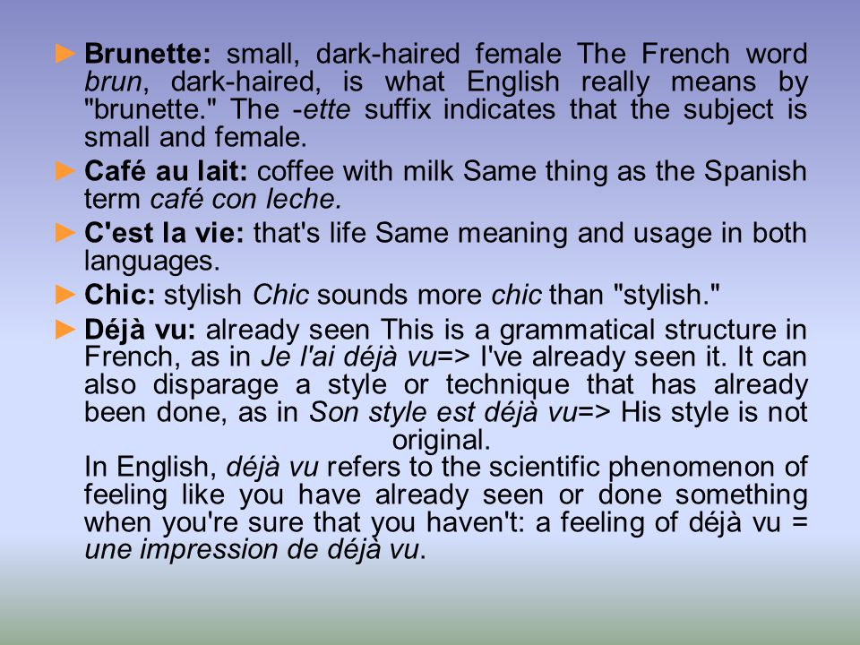 Brunette: small, dark-haired female The French word brun, dark-haired, is what English really means by brunette. The -ette suffix indicates that the subject is small and female.