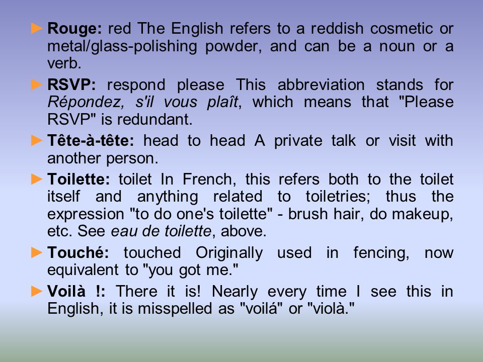 Rouge: red The English refers to a reddish cosmetic or metal/glass-polishing powder, and can be a noun or a verb.