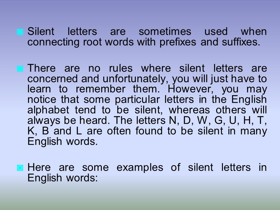 Silent letters are sometimes used when connecting root words with prefixes and suffixes.