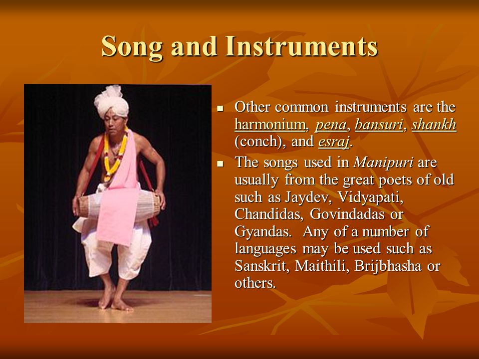 Song and Instruments Other common instruments are the harmonium, pena, bansuri, shankh (conch), and esraj.