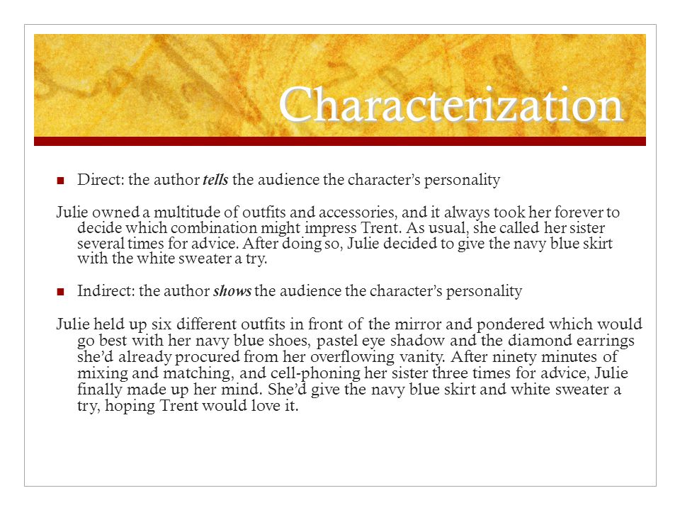 Characterization Direct: the author tells the audience the character's personality.