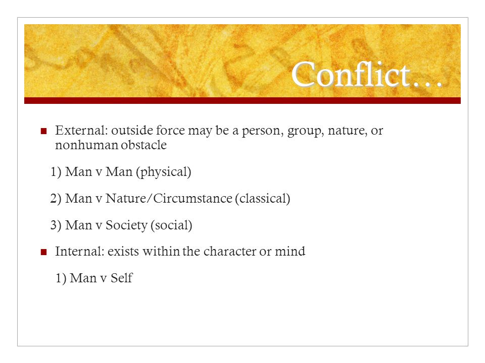 Conflict… External: outside force may be a person, group, nature, or nonhuman obstacle. 1) Man v Man (physical)