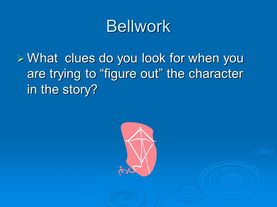 Bellwork What clues do you look for when you are trying to figure out the character in the story