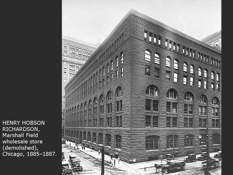 HENRY HOBSON RICHARDSON, Marshall Field wholesale store (demolished), Chicago, 1885–1887.