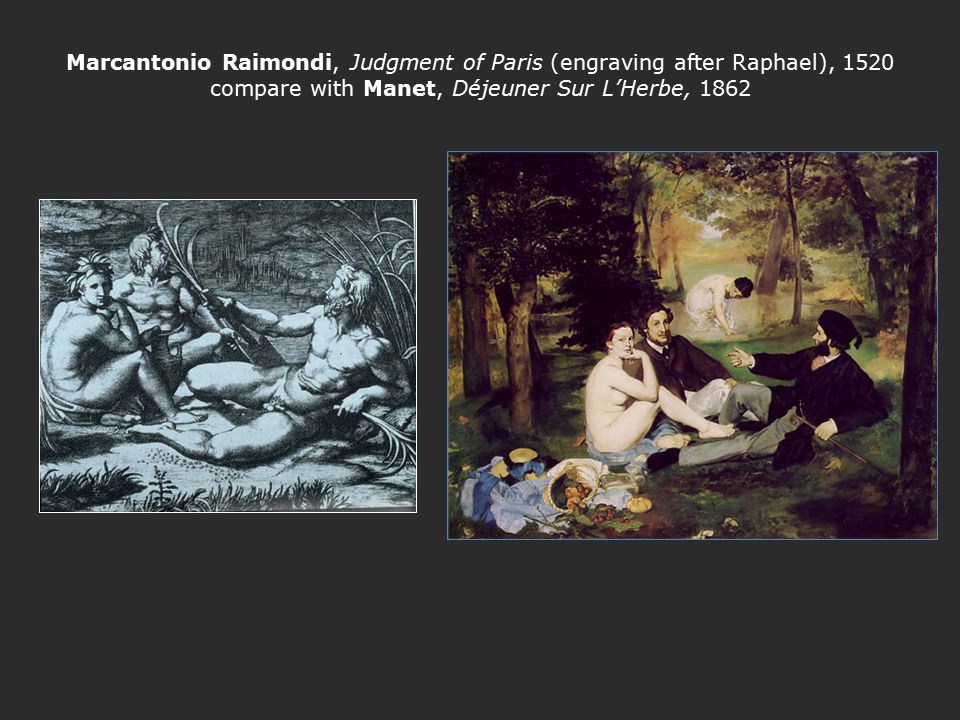 Marcantonio Raimondi, Judgment of Paris (engraving after Raphael), 1520 compare with Manet, Déjeuner Sur L'Herbe, 1862