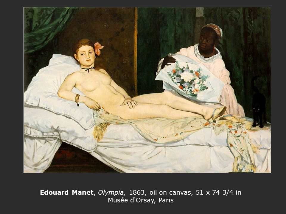 Edouard Manet, Olympia, 1863, oil on canvas, 51 x 74 3/4 in Musée d Orsay, Paris