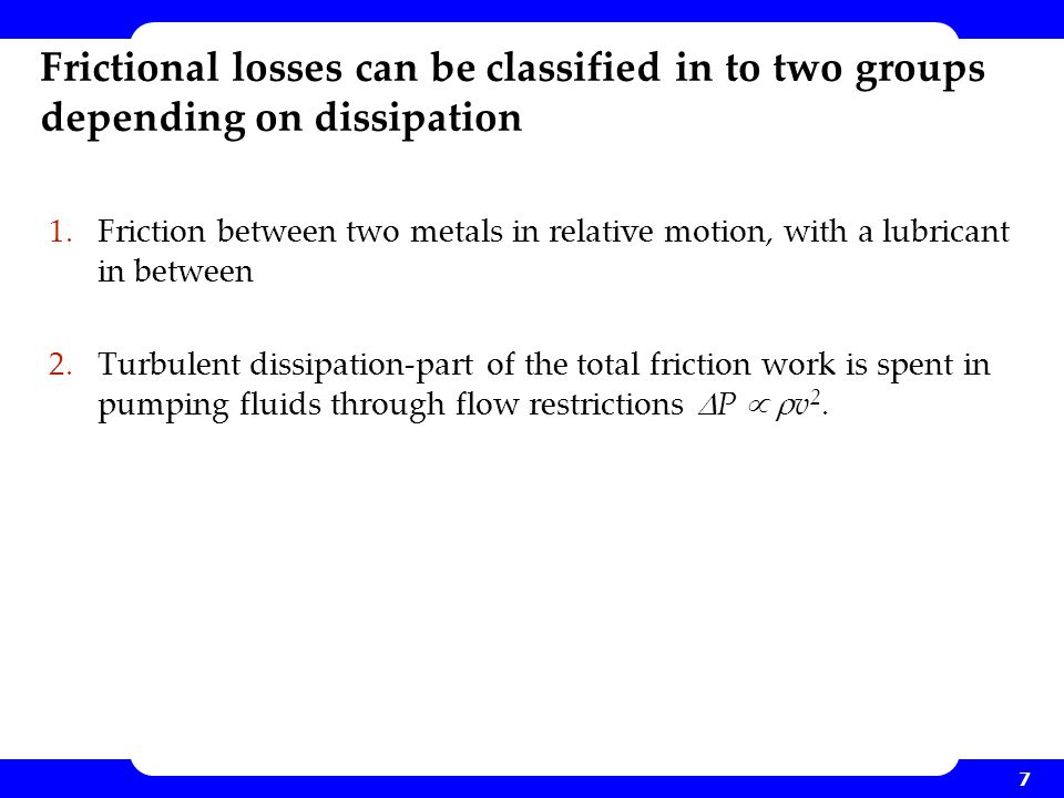 Frictional losses can be classified in to two groups depending on dissipation