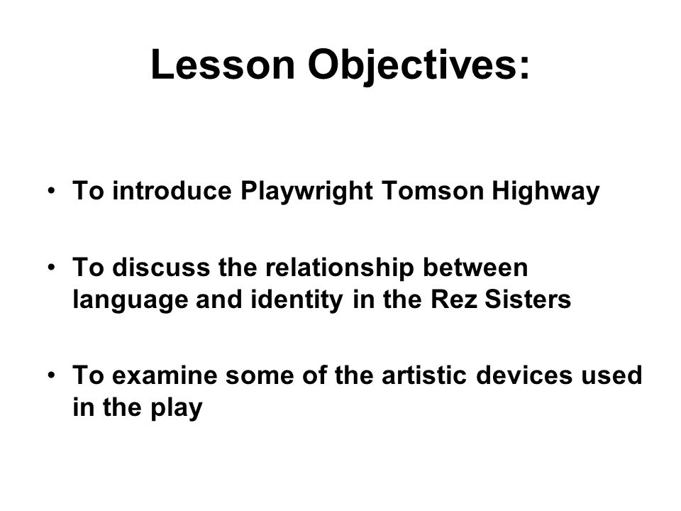 Lesson Objectives: To introduce Playwright Tomson Highway
