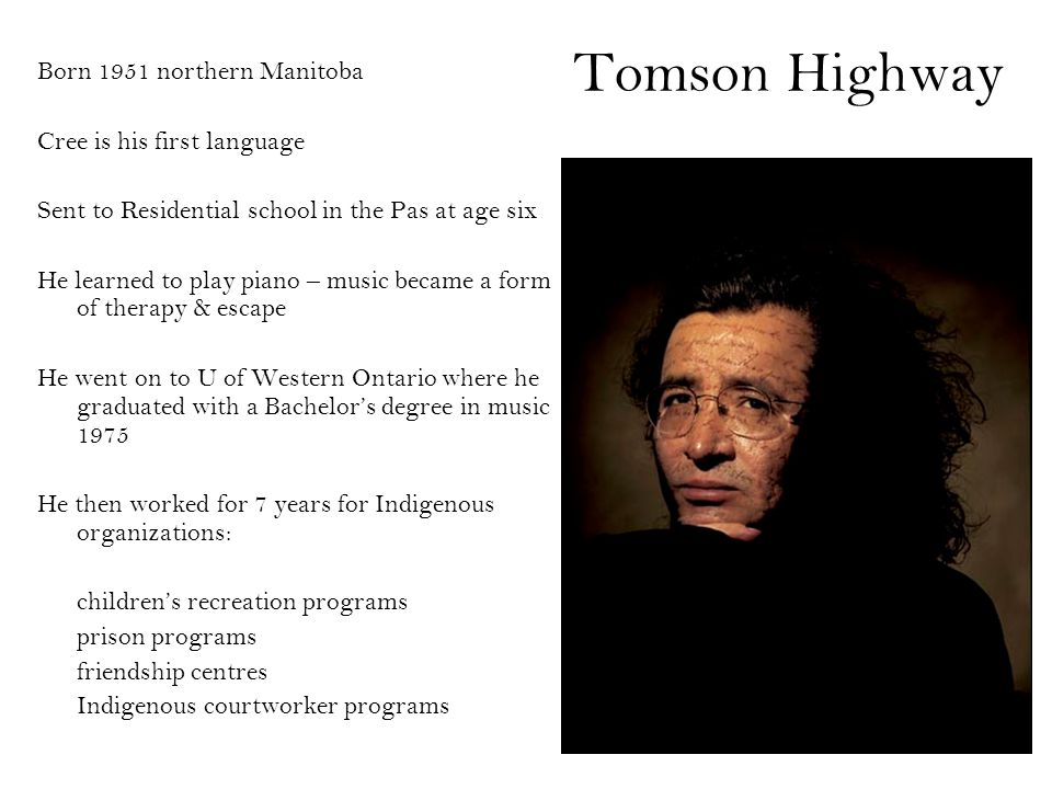 Tomson Highway Born 1951 northern Manitoba Cree is his first language