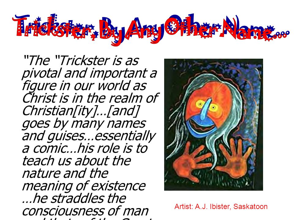 Trickster, By Any Other Name...