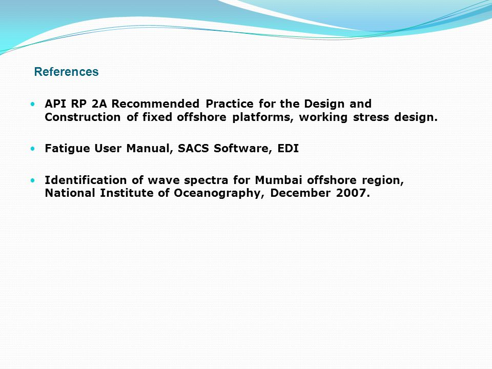 References API RP 2A Recommended Practice for the Design and Construction of fixed offshore platforms, working stress design.
