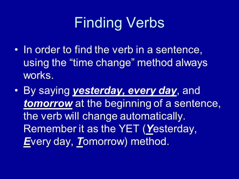 Finding Verbs In order to find the verb in a sentence, using the time change method always works.