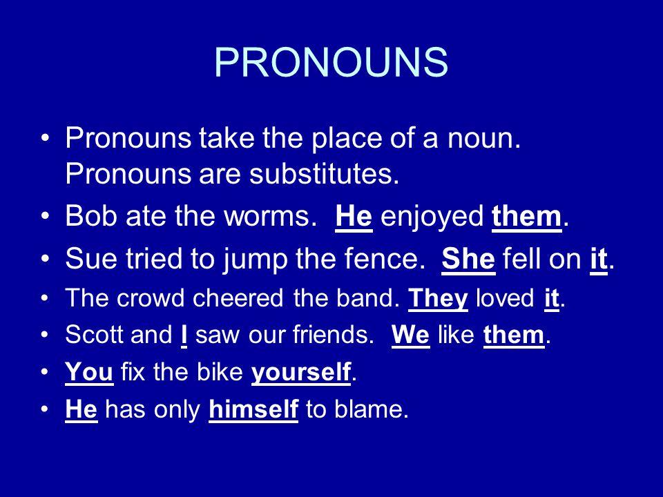 PRONOUNS Pronouns take the place of a noun. Pronouns are substitutes.