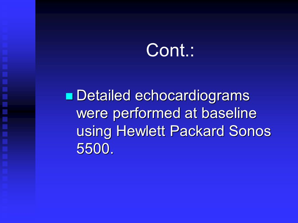 Cont.: Detailed echocardiograms were performed at baseline using Hewlett Packard Sonos 5500.
