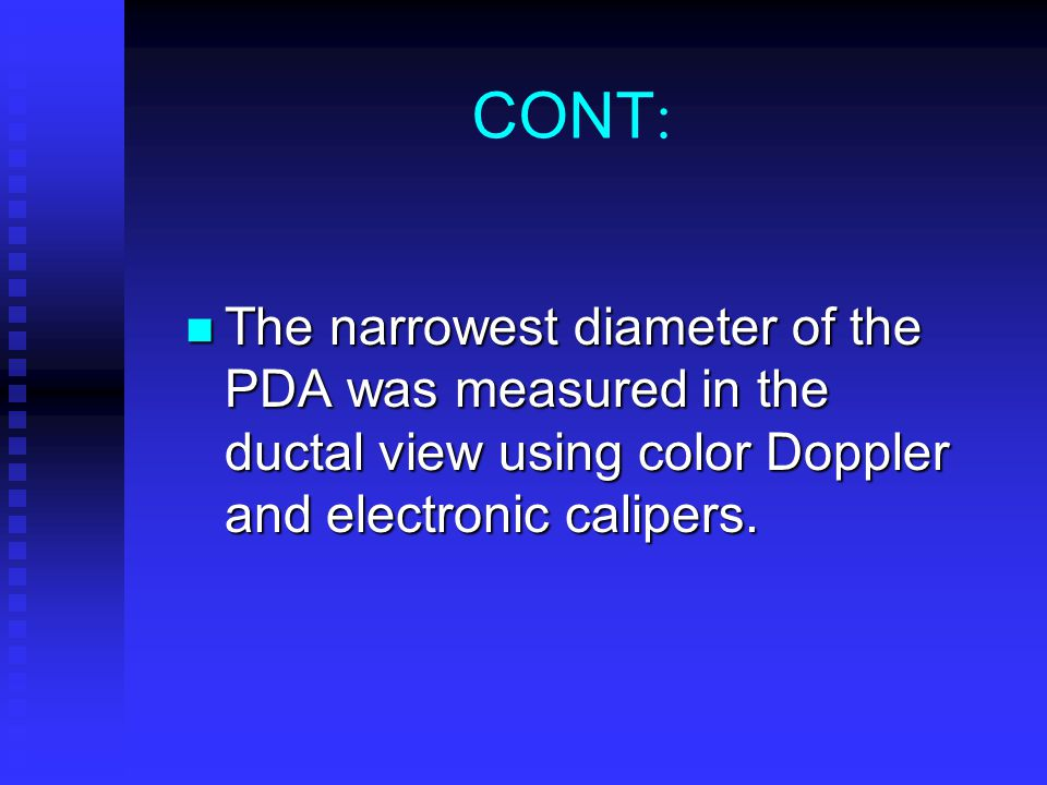 CONT: The narrowest diameter of the PDA was measured in the ductal view using color Doppler and electronic calipers.