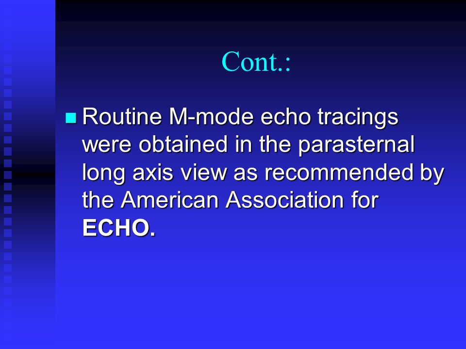 Cont.: Routine M-mode echo tracings were obtained in the parasternal long axis view as recommended by the American Association for ECHO.
