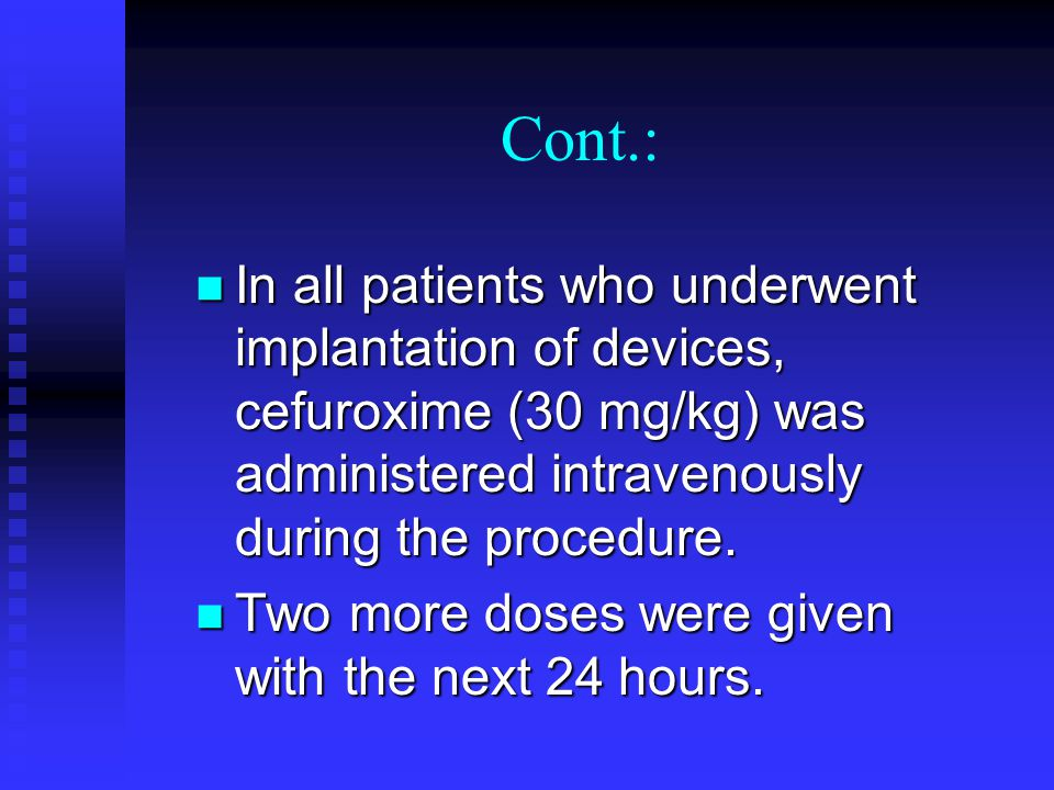 Cont.: In all patients who underwent implantation of devices, cefuroxime (30 mg/kg) was administered intravenously during the procedure.