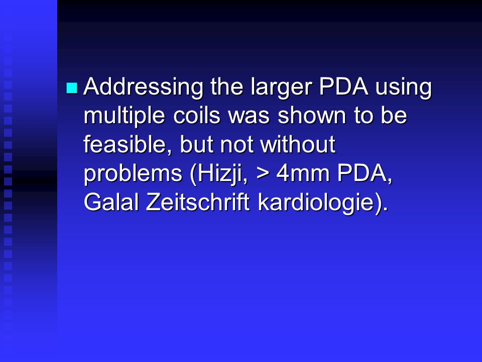 Addressing the larger PDA using multiple coils was shown to be feasible, but not without problems (Hizji, > 4mm PDA, Galal Zeitschrift kardiologie).