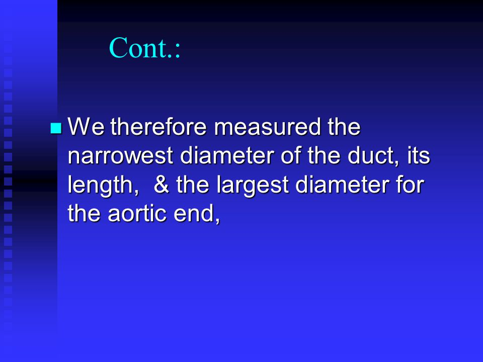 Cont.: We therefore measured the narrowest diameter of the duct, its length, & the largest diameter for the aortic end,