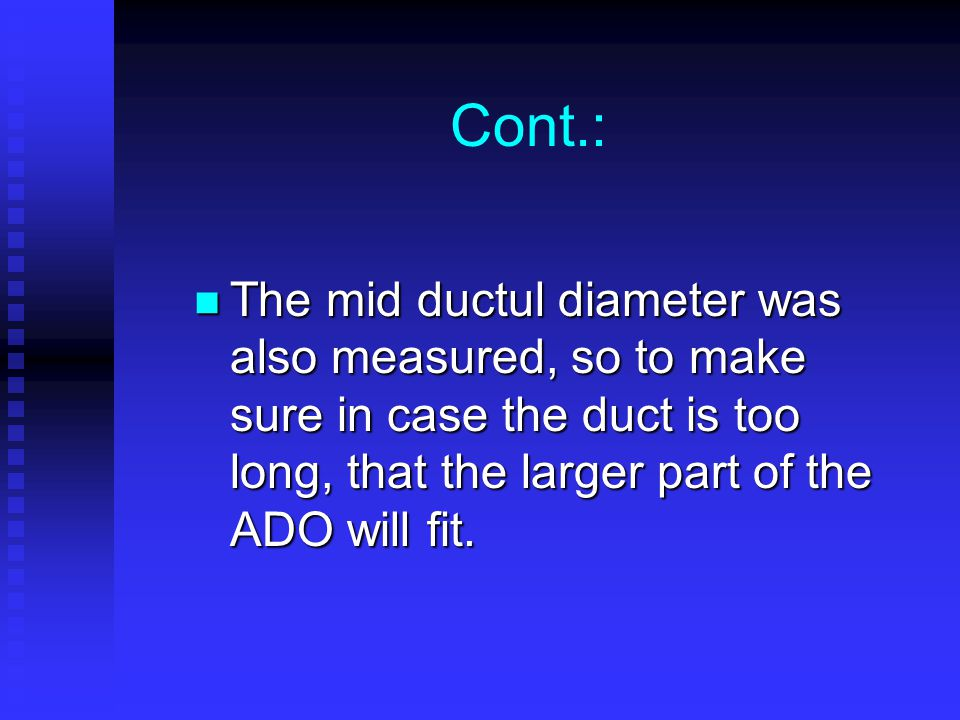 Cont.: The mid ductul diameter was also measured, so to make sure in case the duct is too long, that the larger part of the ADO will fit.