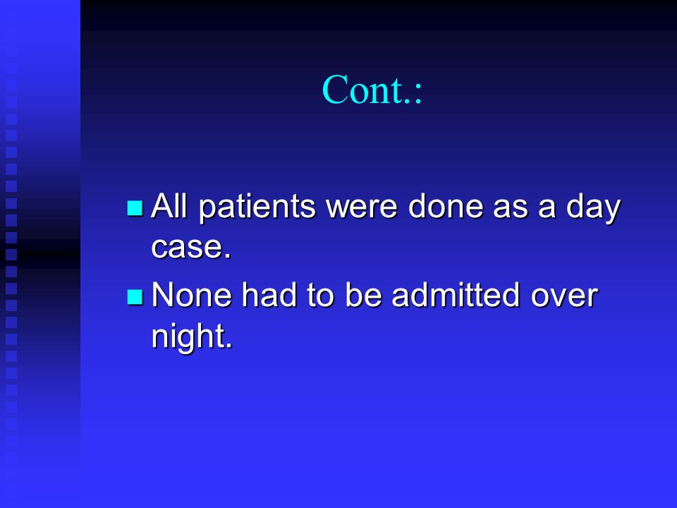Cont.: All patients were done as a day case.