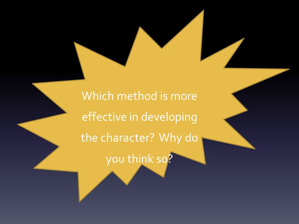 Which method is more effective in developing the character