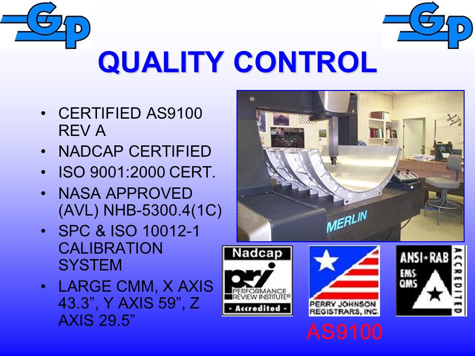 QUALITY CONTROL AS9100 CERTIFIED AS9100 REV A NADCAP CERTIFIED