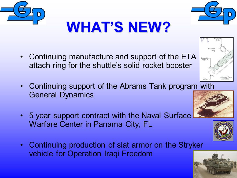 WHAT'S NEW Continuing manufacture and support of the ETA attach ring for the shuttle's solid rocket booster.
