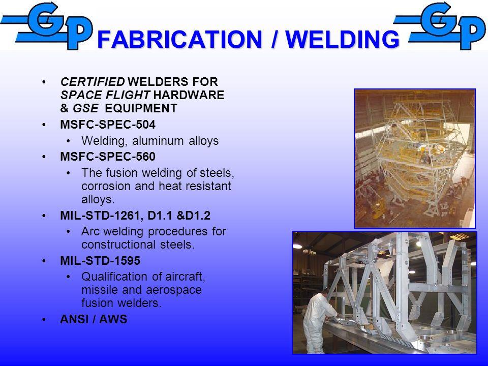 FABRICATION / WELDING CERTIFIED WELDERS FOR SPACE FLIGHT HARDWARE & GSE EQUIPMENT. MSFC-SPEC-504.