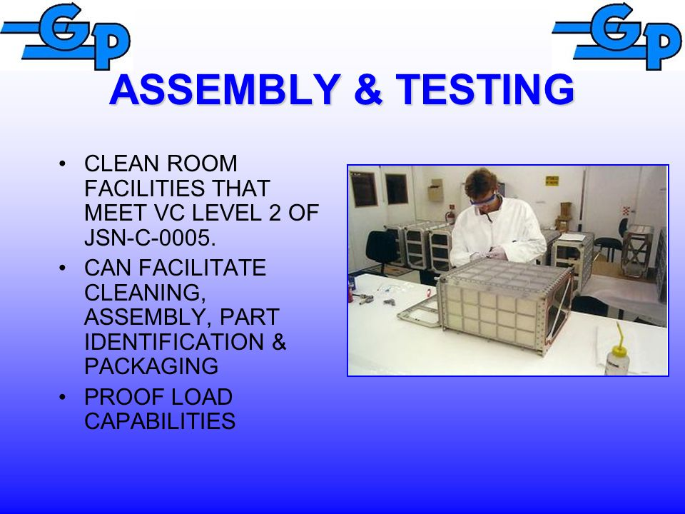 ASSEMBLY & TESTING CLEAN ROOM FACILITIES THAT MEET VC LEVEL 2 OF JSN-C-0005. CAN FACILITATE CLEANING, ASSEMBLY, PART IDENTIFICATION & PACKAGING.