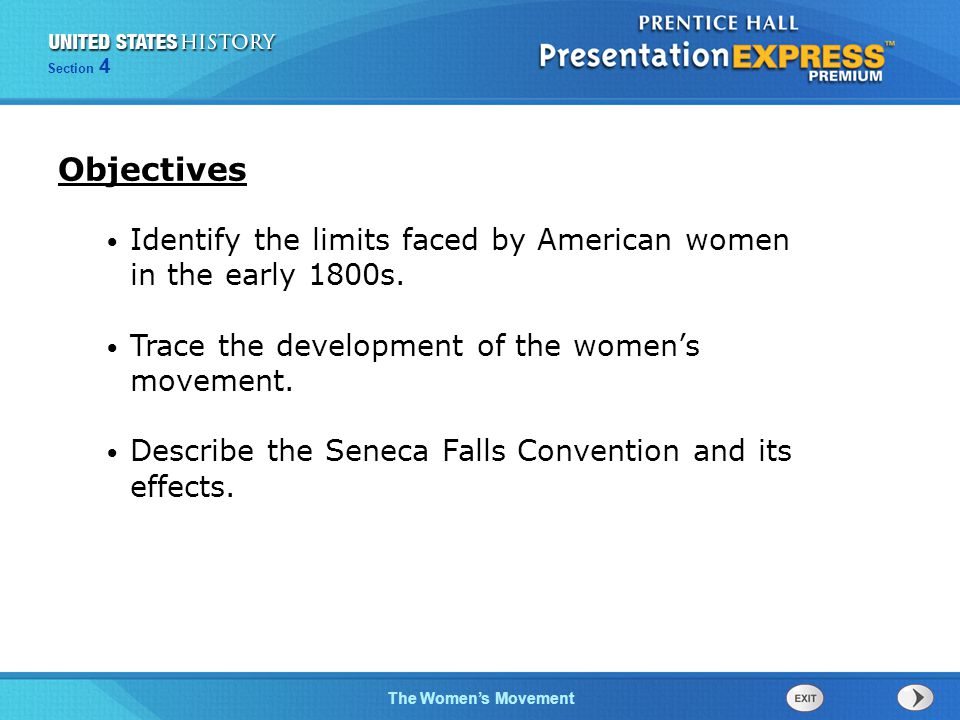 Objectives Identify the limits faced by American women in the early 1800s. Trace the development of the women's movement.