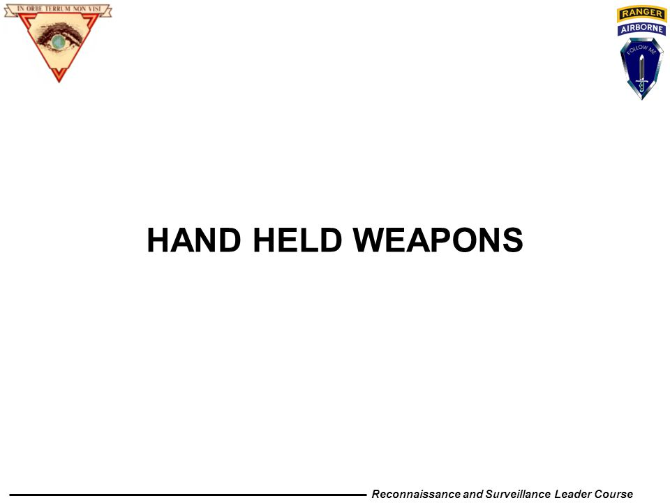 HAND HELD WEAPONS