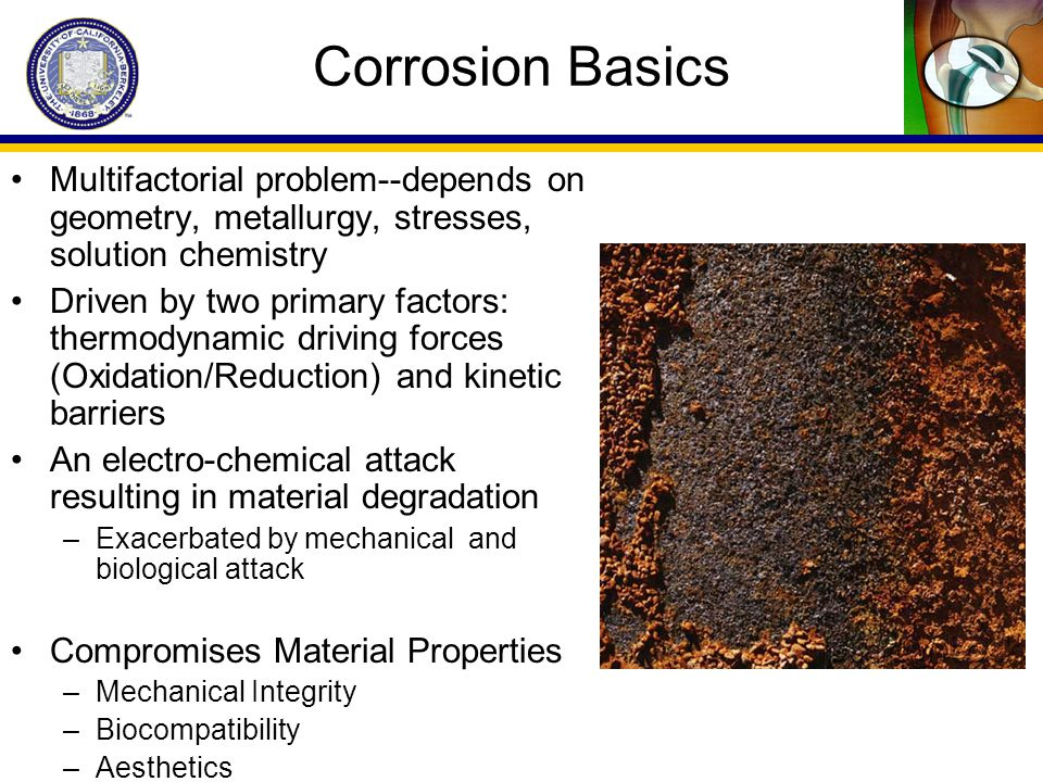 Corrosion Basics Multifactorial problem--depends on geometry, metallurgy, stresses, solution chemistry.